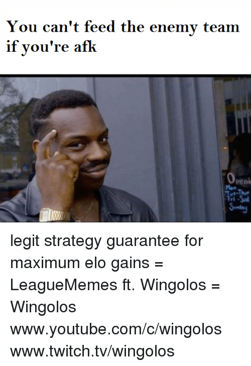 Leaguememe: You can't feed the enemy team  if you're afk  Openi legit strategy guarantee for maximum elo gains  = LeagueMemes ft. Wingolos =  Wingolos www.youtube.com/c/wingolos www.twitch.tv/wingolos