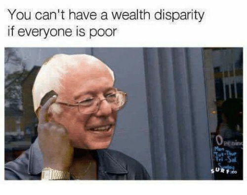 disparity: You can't have a wealth disparity  if everyone is poor  Renin  Tri Sal