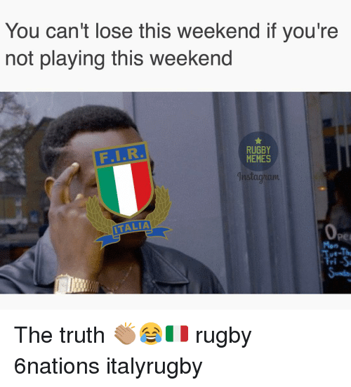Rugby: You can't lose this Weekend if you're  not playing this weekend  RUGBY  MEMES  ITALIA The truth 👏🏽😂🇮🇹 rugby 6nations italyrugby
