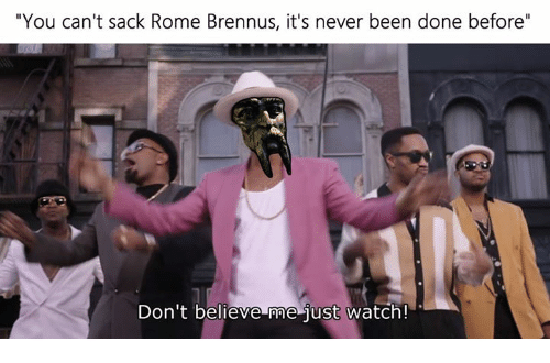 """Dont Believe Me Just Watch: """"You can't sack Rome Brennus, it's never been done before""""  Don't believe me just watch!"""