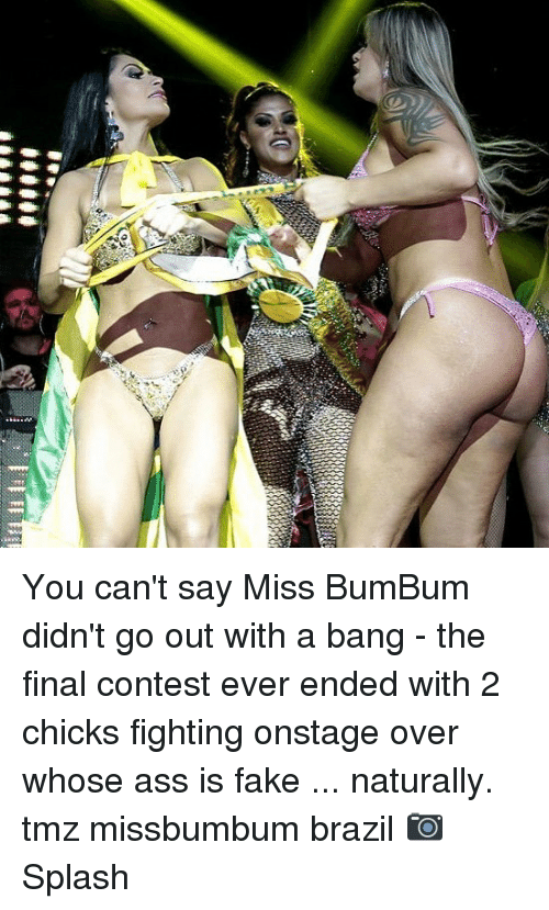 Ass, Fake, and Memes: You can't say Miss BumBum didn't go out with a bang - the final contest ever ended with 2 chicks fighting onstage over whose ass is fake ... naturally. tmz missbumbum brazil 📷Splash