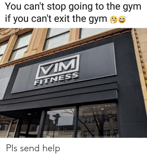 Send Help: You can't stop going to the gym  if you can't exit the gym  TNESS Pls send help