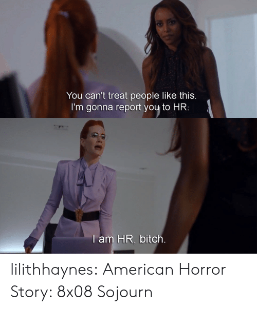 American Horror Story, Bitch, and Target: You can't treat people like this  I'm gonna report you to HR:   am HR, bitch lilithhaynes: American Horror Story: 8x08 Sojourn