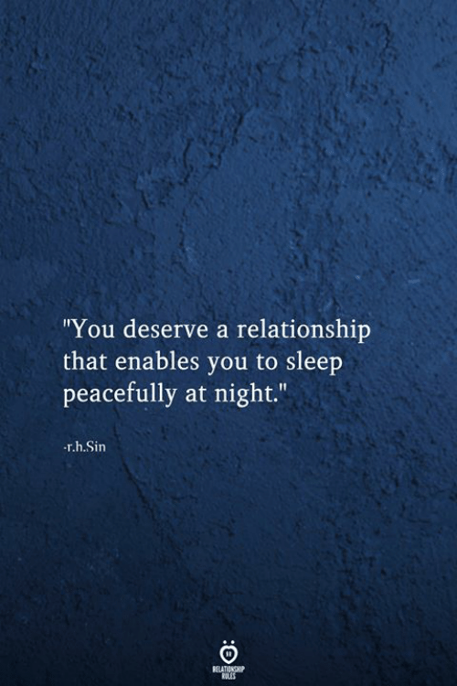 "tes: ""You deserve a relationship  that enables you to sleep  peacefully at night.""  r.h.Sin  RELATIONSHIP  tES"