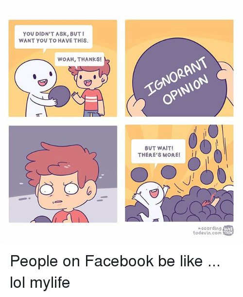 Anaconda, Be Like, and Facebook: YOU DIDN'T ASK, BUT  WANT YOU TO HAVE THIS.  WOAH, THANKS!  0  BUT WAIT  THERE'S MORE!I  according  todevin.com 100  TOON People on Facebook be like ... lol mylife