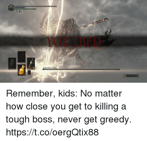 flask: YOU DIED  Nameless King  Estus Flask+10 Remember, kids: No matter how close you get to killing a tough boss, never get greedy. https://t.co/oergQtix88