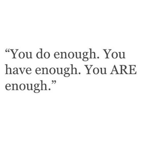 """You, Enough, and You Are: """"You do enough. You  have enough. You ARE  enough.""""  05"""