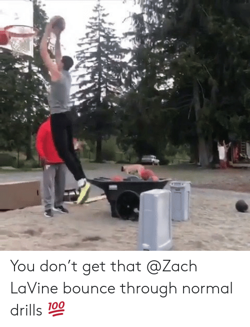 bounce: You don't get that @Zach LaVine bounce through normal drills 💯