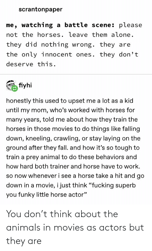 movies: You don't think about the animals in movies as actors but they are