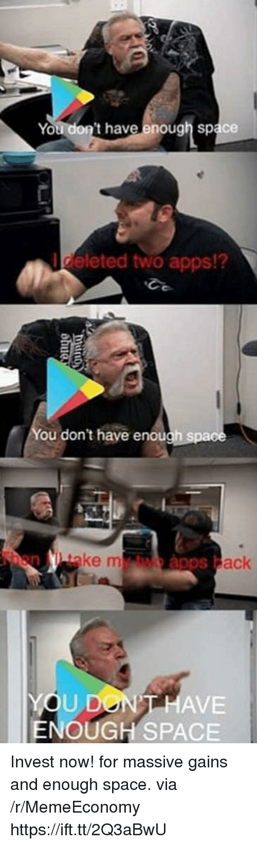 Apps, Space, and Invest: You don't have enough space  deleted two apps!?  ou don't have enough spa  ake m  ack  YOU DON  ENOUGH SPACE  HAVE Invest now! for massive gains and enough space. via /r/MemeEconomy https://ift.tt/2Q3aBwU