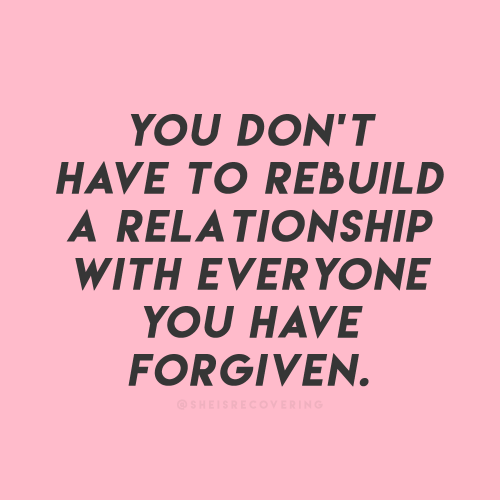 Forgiven: YOU DON'T  HAVE TO REBUILD  A RELATIONSHIP  WITH EVERYONE  YOU HAVE  FORGIVEN.