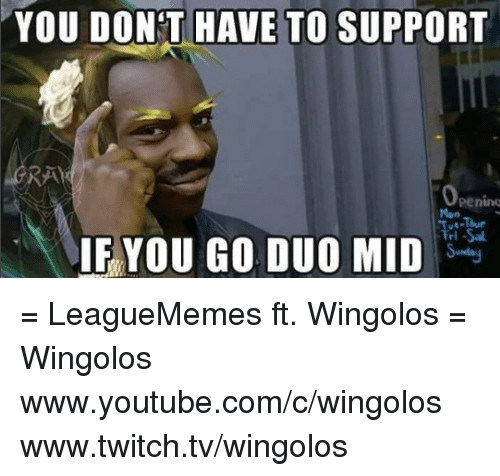 `Www Youtube Com: YOU DONT HAVE TO SUPPORT  Peninq  IF YOU GO DUO MID = LeagueMemes ft. Wingolos =  Wingolos www.youtube.com/c/wingolos www.twitch.tv/wingolos