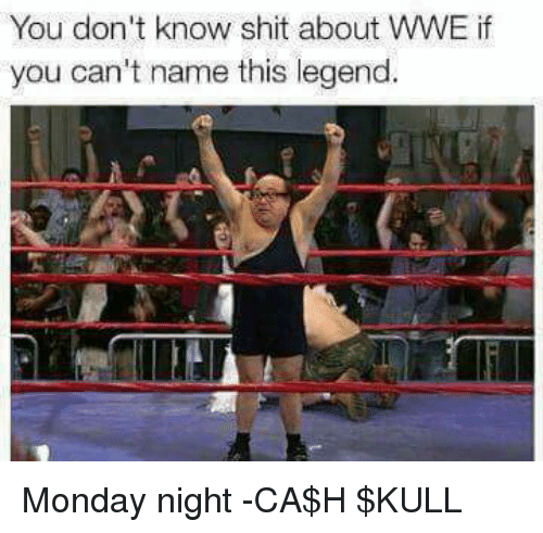 Memes, 🤖, and Legend: You don't know shit about WWE if  you can't name this legend. Monday night -CA$H $KULL