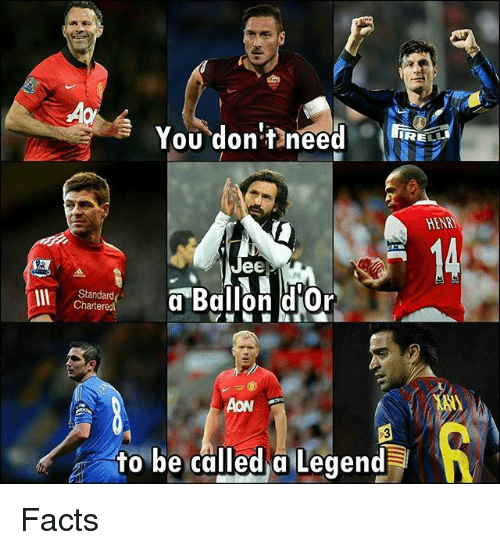aon: You don't]neea  RE  HENRY  Jee  Standard  Charteredt  Ballon d'or  AON  3  h to be called Legend Facts