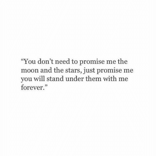 """Forever, Moon, and Stars: """"You don't need to promise me the  moon and the stars, just promise me  you will stand under them with me  forever."""""""