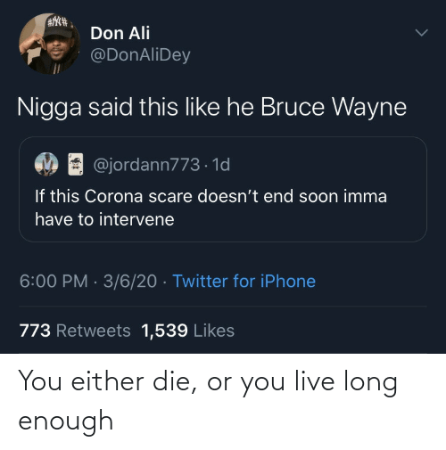 die: You either die, or you live long enough