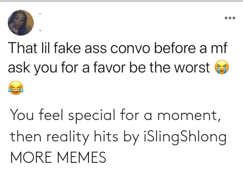 Hits: You feel special for a moment, then reality hits by iSlingShlong MORE MEMES