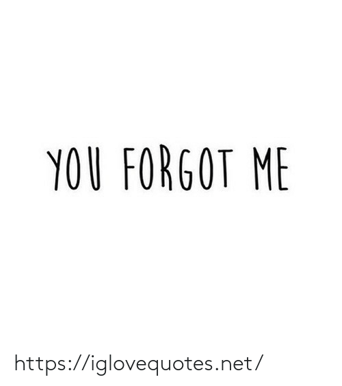 Forgot: YOU FORGOT ME https://iglovequotes.net/