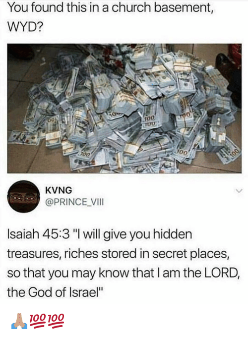 "Riches: You found this in a church basement,  WYD?  0  100  F0O  KVNG  @PRINCE VI  Isaiah 45:3 ""I will give you hidden  treasures, riches stored in secret places,  so that you may know that l am the LORD,  the God of Israel"" 🙏🏽💯💯"