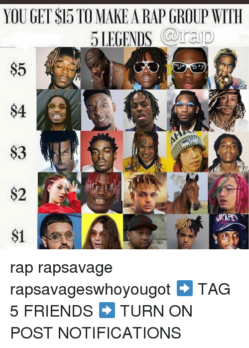 4 3 2: YOU GET SI5 TO MAKE A RAP GROUP WITIH  5LEGENDS raip  $5  $4  $3  $2  S1 rap rapsavage rapsavageswhoyougot ➡️ TAG 5 FRIENDS ➡️ TURN ON POST NOTIFICATIONS