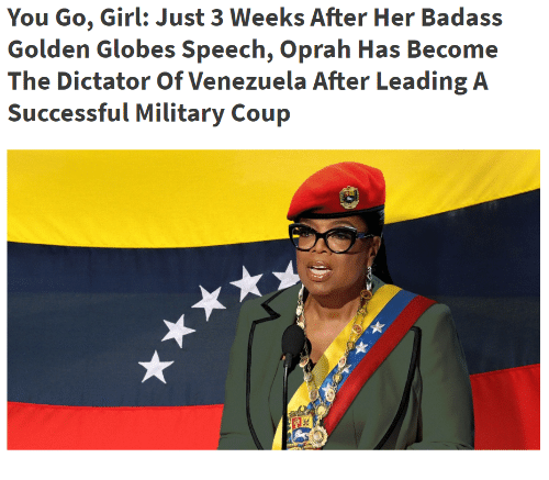 Golden Globes, Oprah Winfrey, and Girl: You Go, Girl: Just 3 Weeks After Her Badass  Golden Globes Speech, Oprah Has Become  The Dictator Of Venezuela After Leading A  Successful Military Coup