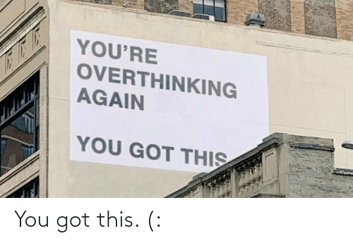 got: You got this. (: