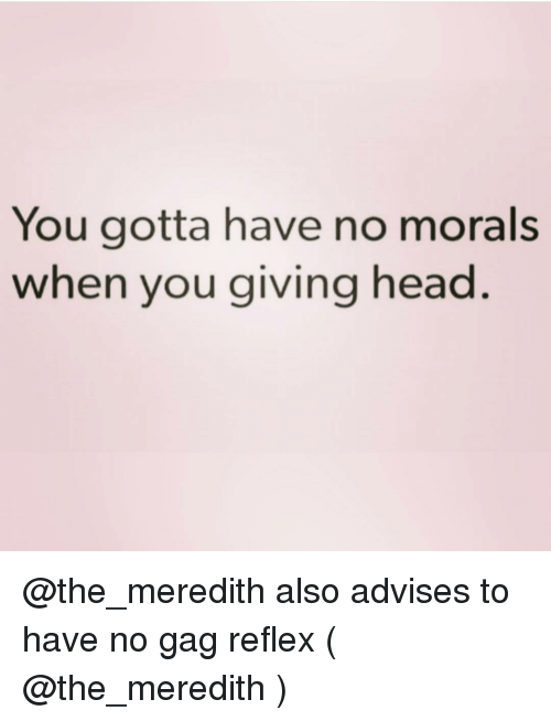 You Gotta Have No Morals When You Giving Head Also Advises To Have