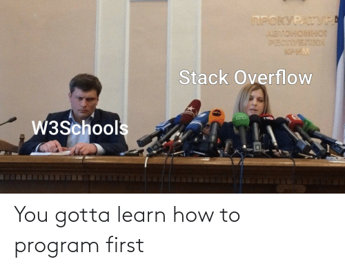 you gotta: You gotta learn how to program first