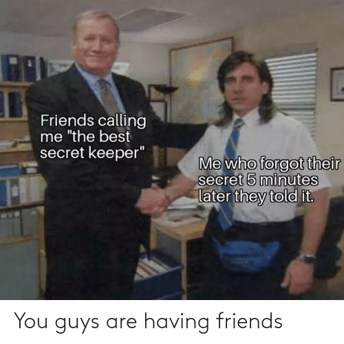 You Guys: You guys are having friends