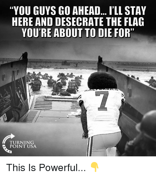 "Ill Stay: ""YOU GUYS GO AHEAD... I'LL STAY  HERE AND DESECRATE THE FLAG  YOU'RE ABOUT TO DIE FOR""  TURNING  POINT USA This Is Powerful... 👇"