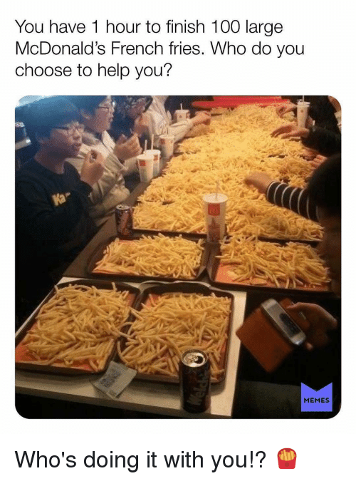 Anaconda, Gym, and McDonalds: You have 1 hour to finish 100 large  McDonald's French fries. Who do you  choose to help you?  MEMES Who's doing it with you!? 🍟