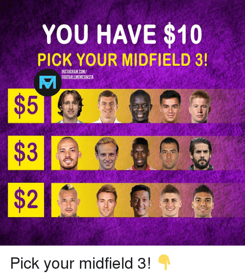 Instagram, Memes, and 🤖: YOU HAVE $10  PICK YOUR MIDFIELD 3!  VT  INSTAGRAM.COM/  FOOTBALLMEMESINSTA  $5  $3  $2 Pick your midfield 3! 👇