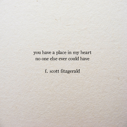No One Else: you have a place in my heart  no one else ever could have  f. scott fitzgerald