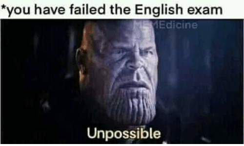You Have Failed: *you have failed the English exam  MEMEdicine  Unpossible