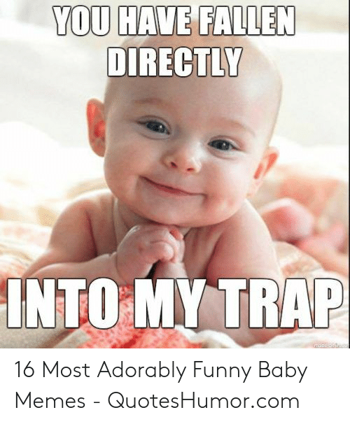 baby memes: YOU HAVE FALLEN  DIRECTLY  INTO MY TRAP 16 Most Adorably Funny Baby Memes - QuotesHumor.com