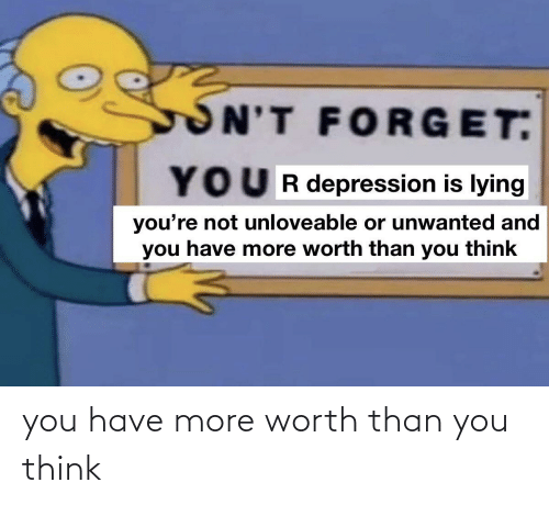 worth: you have more worth than you think