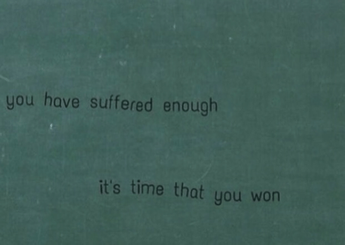 Time, You, and Enough: you have suffered enough  it's time that you won