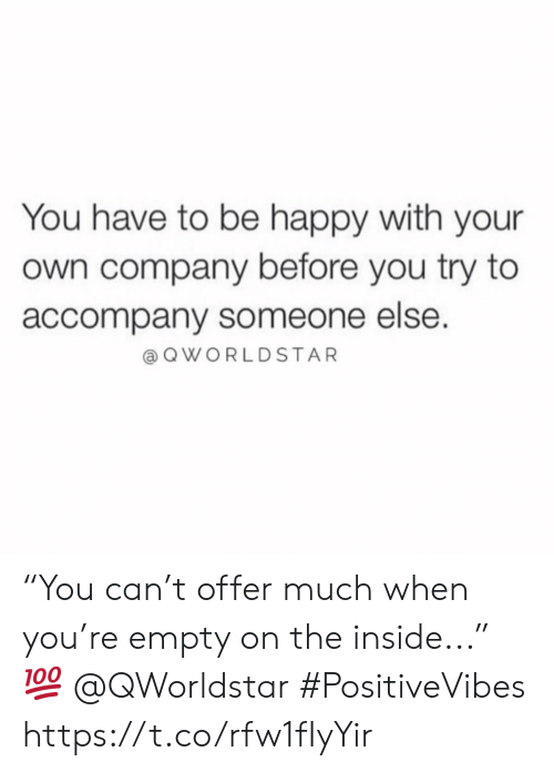 "Happy, Be Happy, and Company: You have to be happy with your  own company before you try to  accompany someone else.  @ QWORLDSTAR ""You can't offer much when you're empty on the inside..."" 💯 @QWorldstar #PositiveVibes https://t.co/rfw1fIyYir"