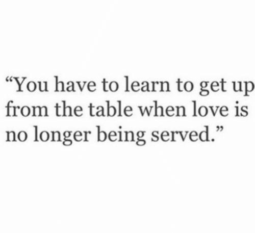 "Love, Table, and You: ""You have to learn to get up  from the table when love is  no longer being served."""