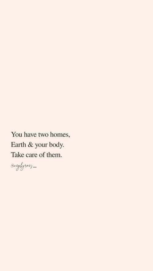Earth, Take Care, and Them: You have two homes,  Earth & your body  Take care of them