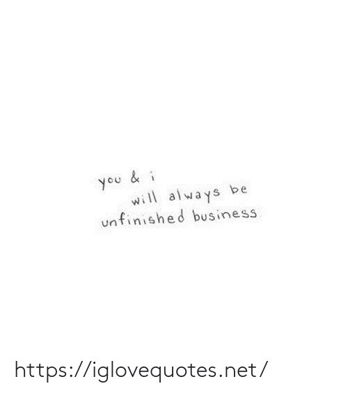 Will Always: you & i  will always be  unfinished business https://iglovequotes.net/