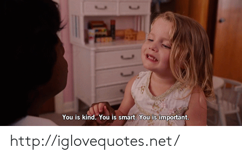 Smartly: You is kind. You is smart. You is important http://iglovequotes.net/