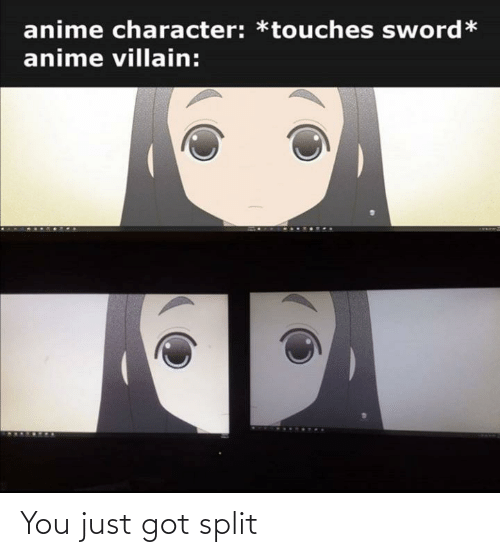 You Just: You just got split