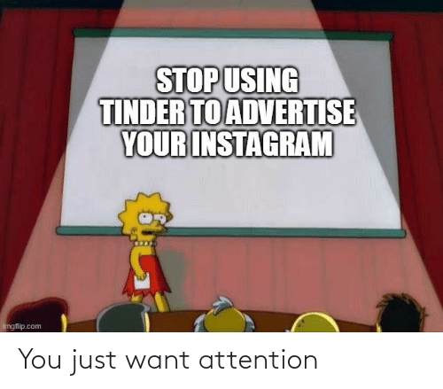 You Just: You just want attention