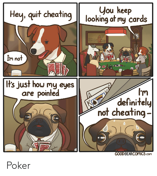 Not Cheating: you keep  looking at my cards  Hey, quit cheating  Im not  It's just how my eyes  are pointed  KO  definitely  not cheating-  GOODBEARCOMICS.coM Poker