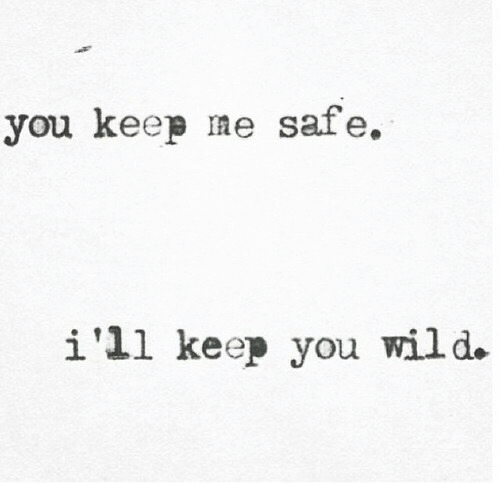 Wild, Safe, and You: you keep me safe.  i'll keep you wild  ее