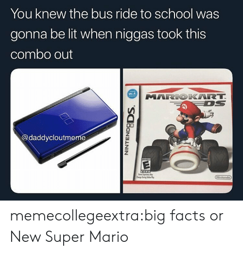 Super Mario: You knew the bus ride to school was  gonna be lit when niggas took this  combo out  Wi-Fi  MARIOKART  @daddycloutmeme memecollegeextra:big facts or New Super Mario