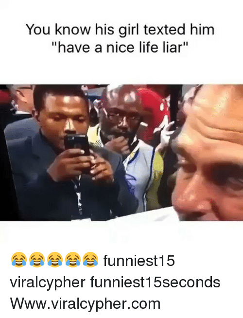 "comming: You know his girl texted him  ""have a nice life liar""  1 😂😂😂😂😂 funniest15 viralcypher funniest15seconds Www.viralcypher.com"