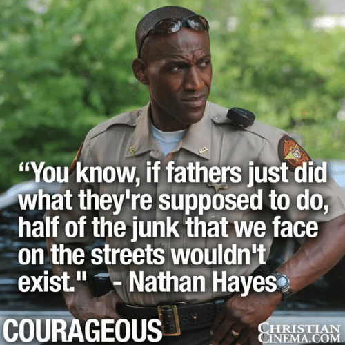 "Courageous: ""You know, if fathers just did  what they're supposed to do,  half of the junk that we face  on the streets wouldn't  exist."" Nathan Hayes  COURAGEOUS  HRISTIAN  NEMA.COM"