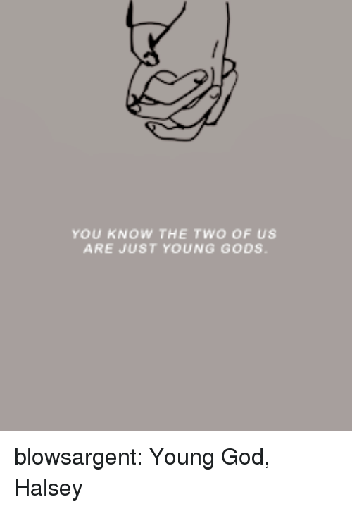 God, Target, and Tumblr: YOU KNOW THE TWO OF US  ARE JUST YOUNG GODS. blowsargent:  Young God, Halsey
